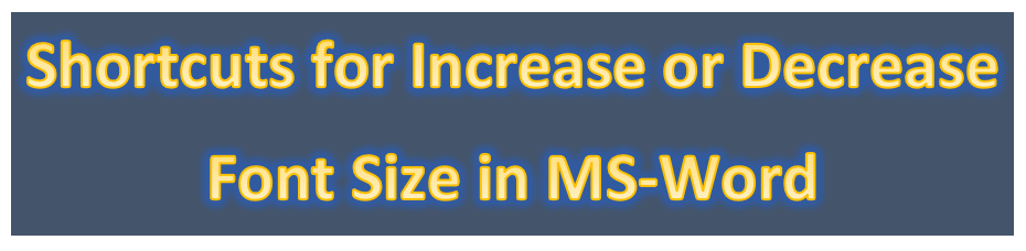 Shortcuts for Increase or Decrease Font Size in MS Word