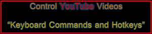 Control YouTube Videos With Commands and Hotkeys